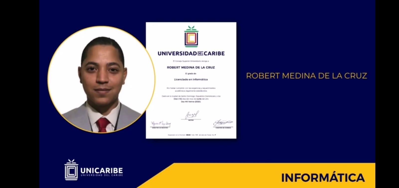 Robert Medina de la Cruz, se graduó como licenciado en Informática, por la Universidad del Caribe.